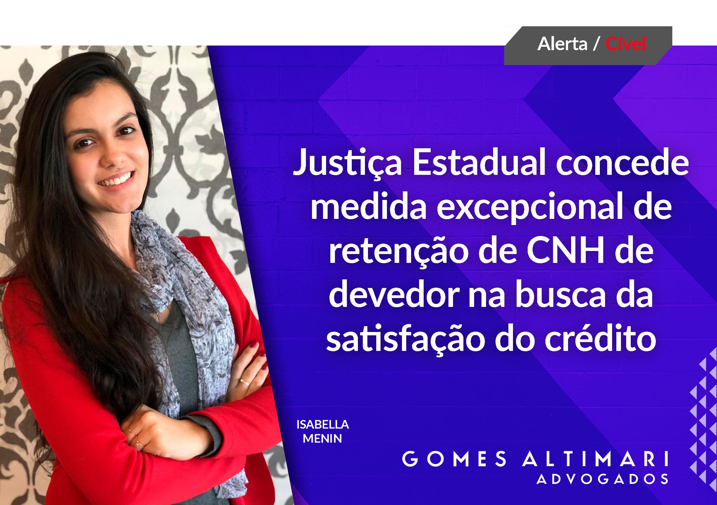Justiça Estadual concede medida excepcional de retenção de CNH de devedor na busca da satisfação do crédito