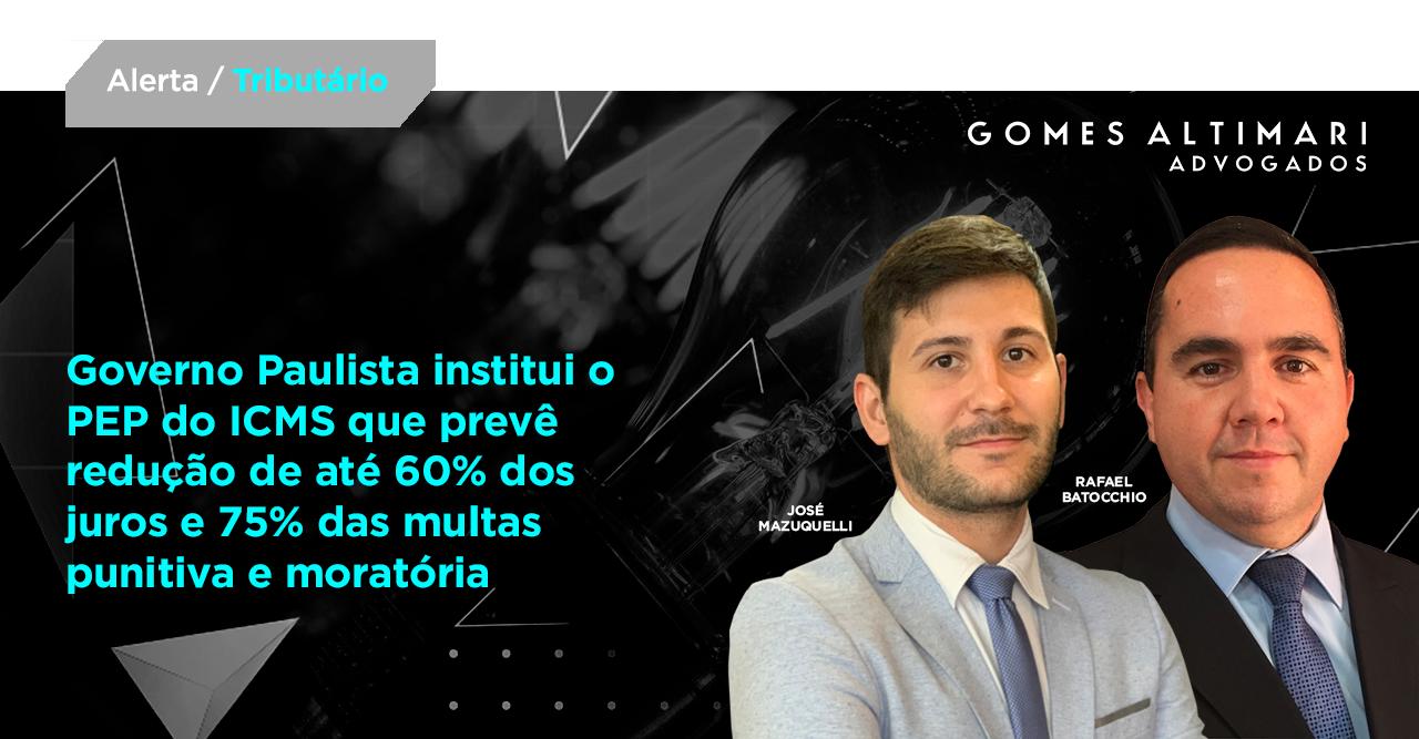 Governo Paulista institui o PEP do ICMS que prevê redução de até 60% dos juros e 75% das multas punitiva e moratória